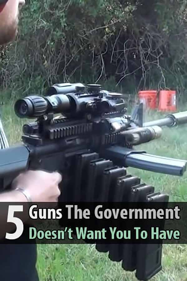 5 Guns The Government Doesn't Want You To Have