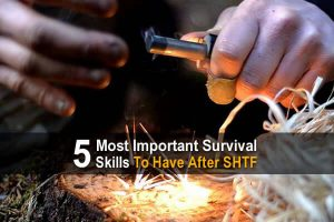 5 Most Important Survival Skills To Have After SHTF
