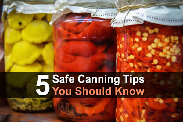5 Safe Canning Tips You Should Know