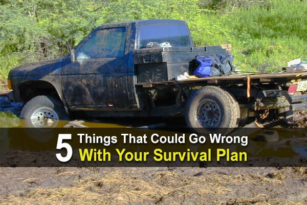 5 Things That Could Go Wrong With Your Survival Plan
