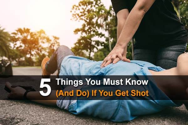 5 Things You Must Know (And Do) If You Get Shot