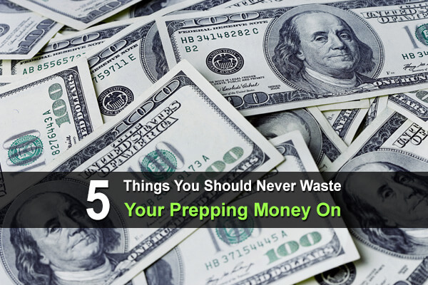 5 Things You Should Never Waste Your Prepping Money On