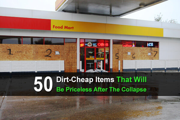 50 Dirt-Cheap Items That Will Be Priceless After The Collapse