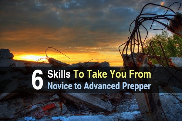 6 Skills To Take You From Novice To Advanced Prepper
