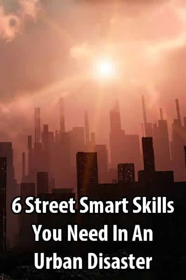 6 Street Smart Skills You Need In An Urban Disaster