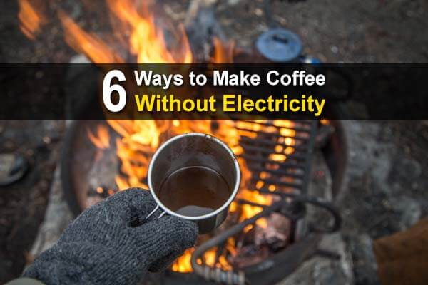 6 Ways To Make Coffee Without Electricity Urban Survival