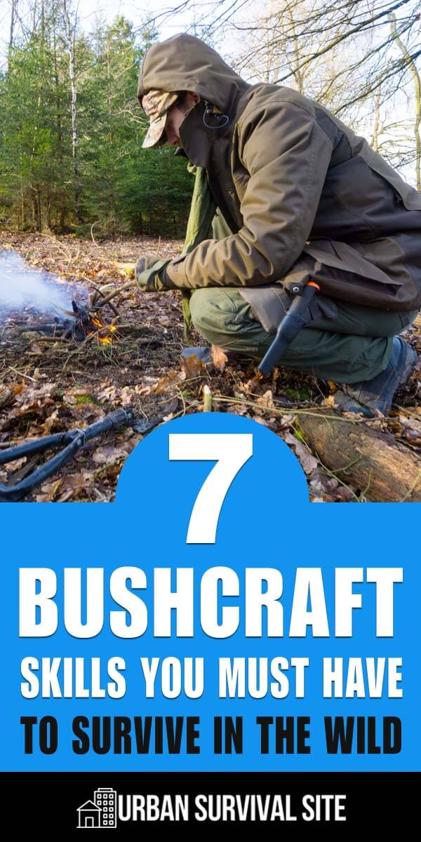 7 Bushcraft Skills You Must Have To Survive In The Wild