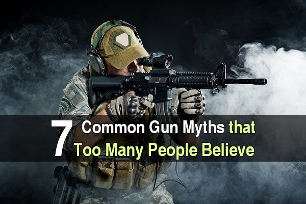 7 Common Gun Myths That Too Many People Believe