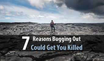 7 Reasons Bugging Out Could Get You Killed