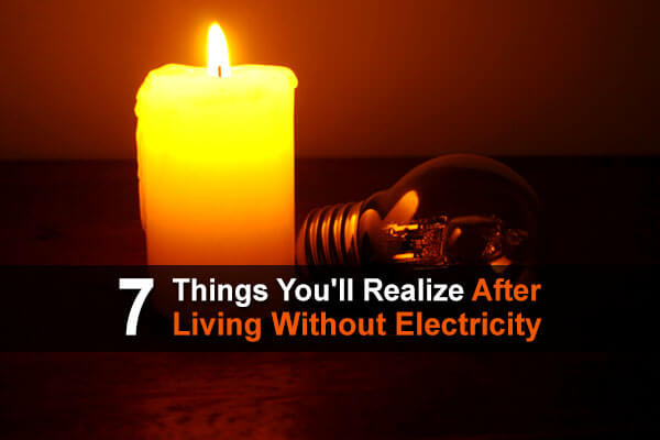 7 Things You'll Realize After Living Without Electricity