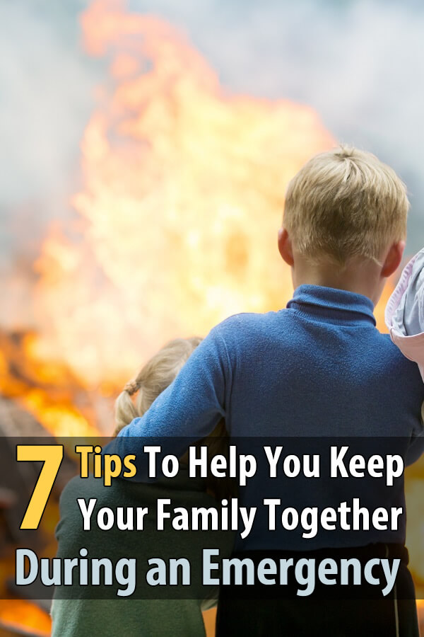 7 Tips For Keeping Your Family Together in an Emergency
