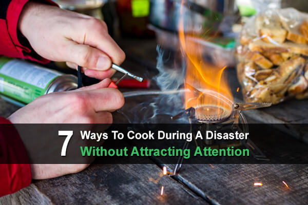 7 Ways To Cook During A Disaster Without Attracting Attention