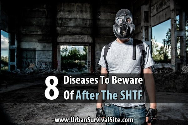8 Diseases To Beware Of After The SHTF