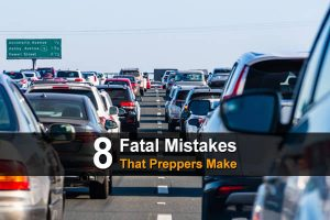 8 Fatal Mistakes That Preppers Make