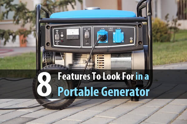 8 Features To Look For in a Portable Generator