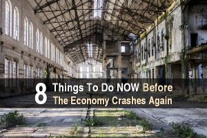 8 Things To Do NOW Before The Economy Crashes Again