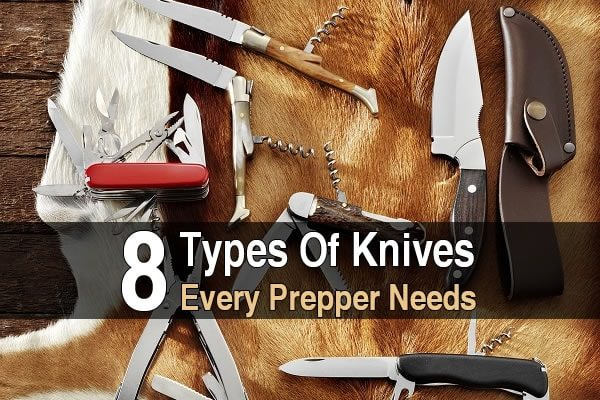 8 Types Of Knives Every Prepper Needs