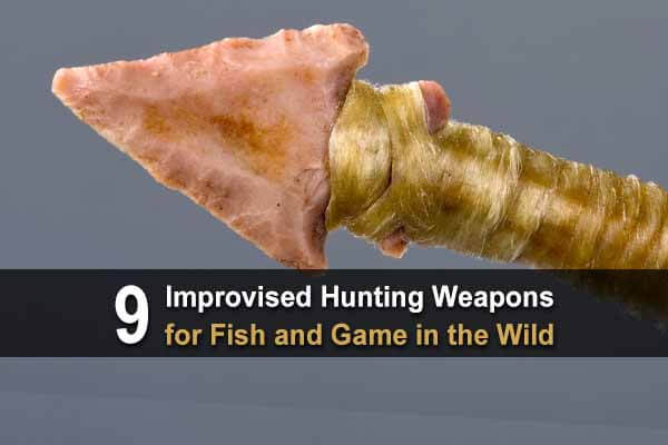 9 Improvised Hunting Weapons for Fish and Game in the Wild