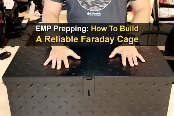 EMP Prepping: How To Build A Reliable Faraday Cage