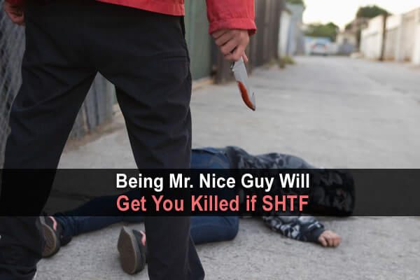 Being Mr. Nice Guy Will Get You Killed in SHTF