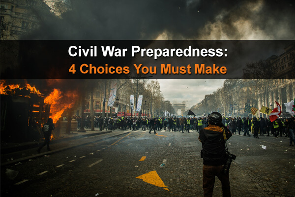 Civil War Preparedness: 4 Choices You Must Make