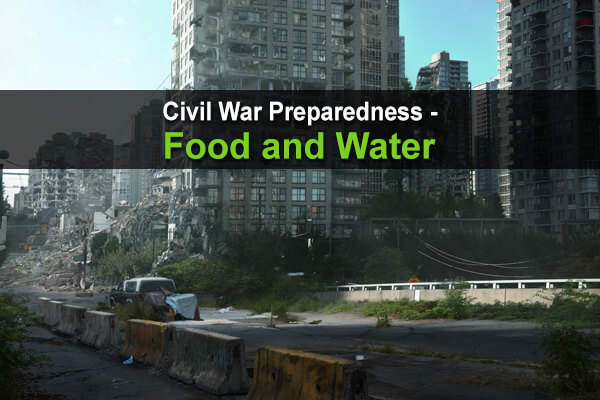 Civil War Preparedness - Part 1: Food and Water