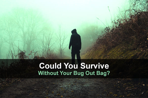 Could You Still Survive Without Your Bug Out Bag?