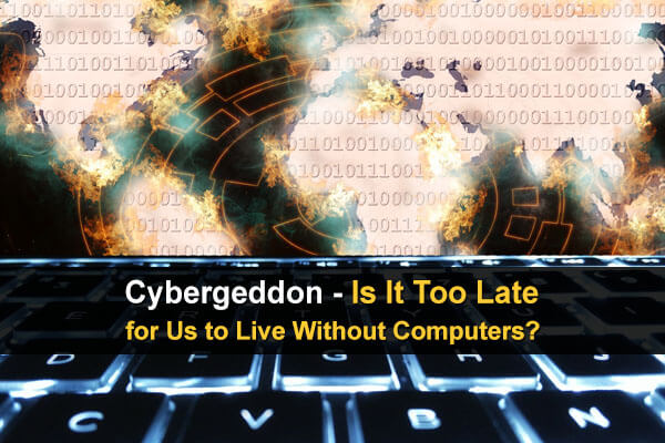 Cybergeddon - Is It Too Late for Us to Live Without Computers?