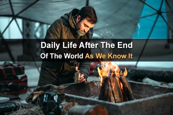 Daily Life After The End Of The World As We Know It