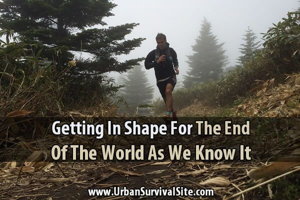 Getting In Shape For The End Of The World As We Know It
