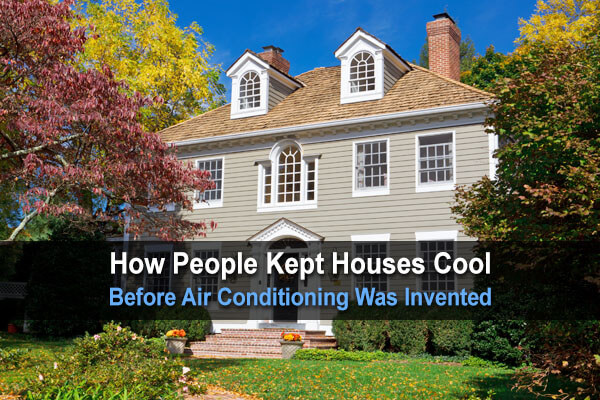 How People Kept Houses Cool Before Air Conditioning Was Invented