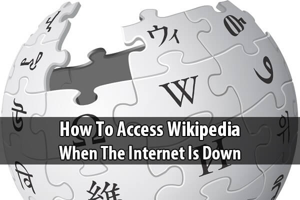 How to Access Wikipedia When The Internet Is Down