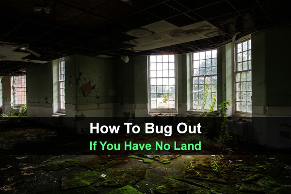 How To Bug Out If You Have No Land