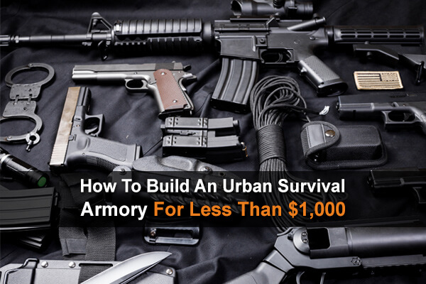 How To Build An Urban Survival Armory For Less Than $1,000
