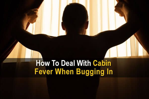 How to Deal with Cabin Fever When Bugging In