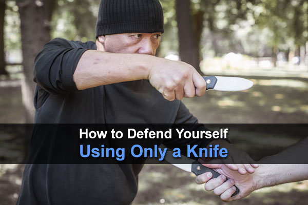 How To Defend Yourself Using Only A Knife