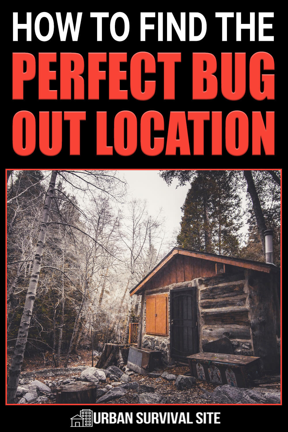 How to Find the Perfect Bug Out Location