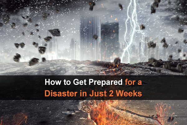 How to Get Prepared for a Disaster in Just 2 Weeks