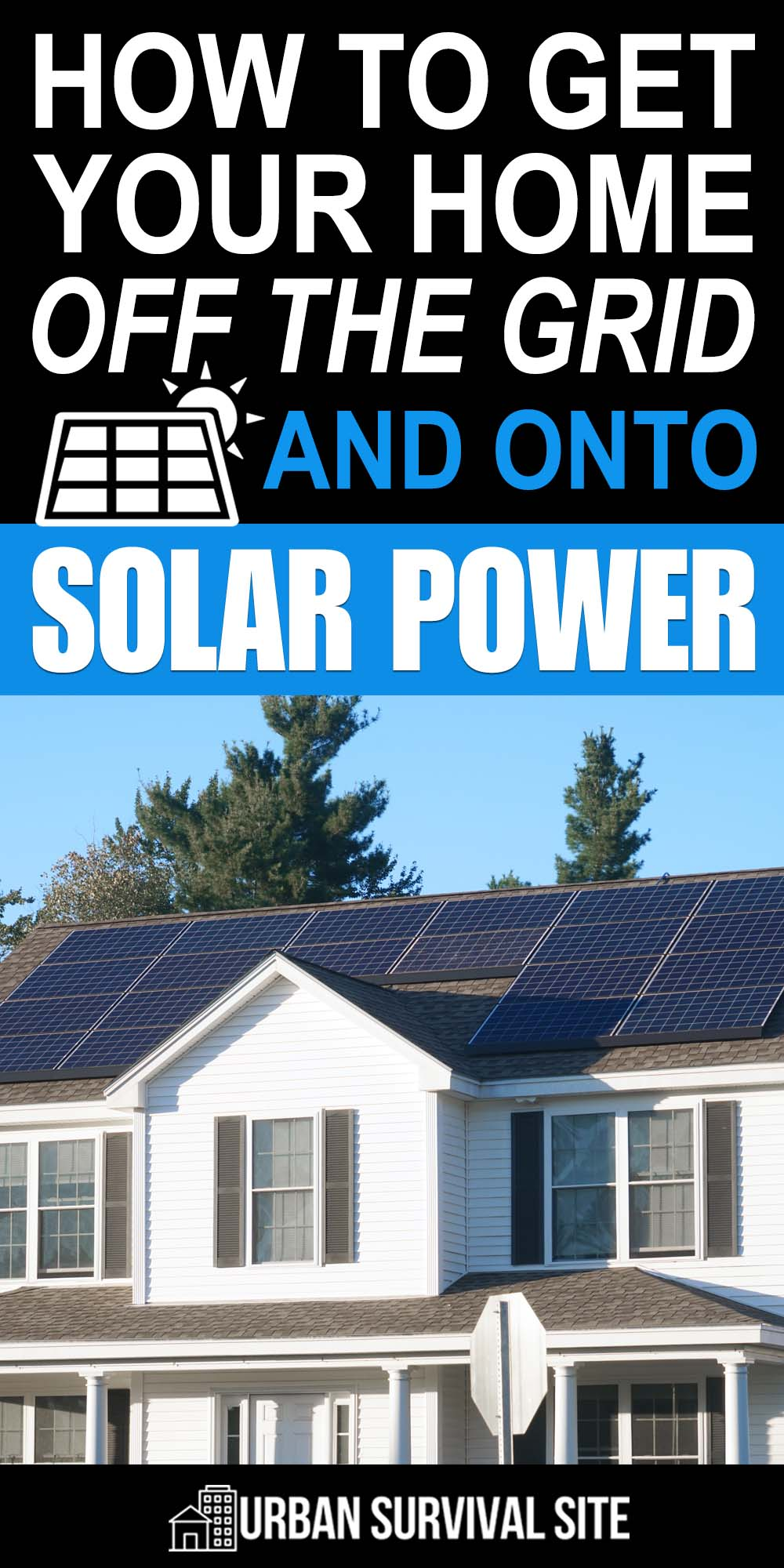 How To Get Your Home Off The Grid And Onto Solar Power