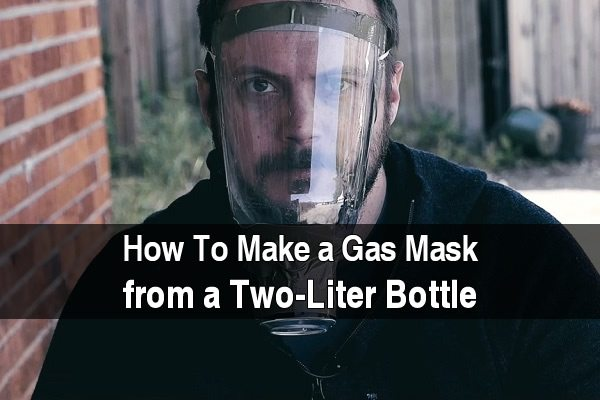 How To Make a Gas Mask From a Two-Liter Bottle