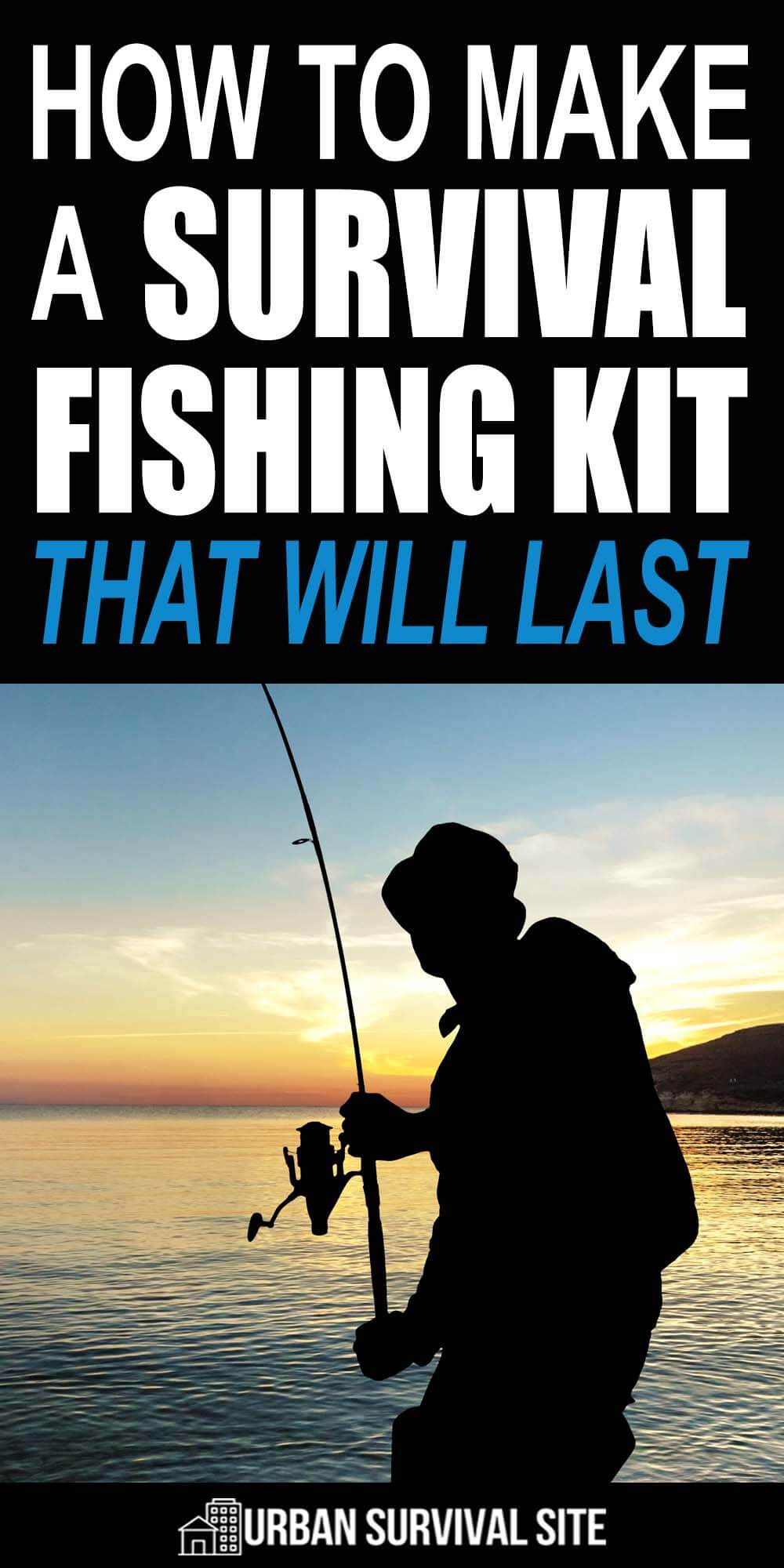 How To Make A Survival Fishing Kit That Will Last