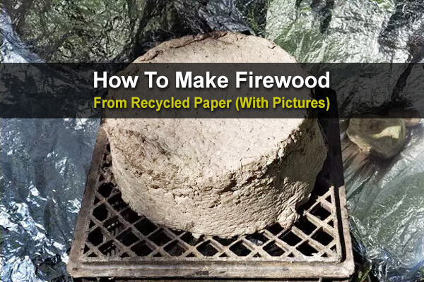How To Make Firewood From Recycled Paper (With Pictures)