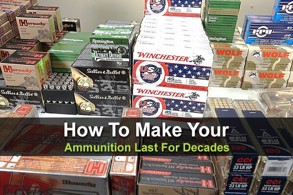 How To Make Your Ammunition Last For Decades
