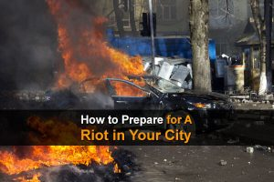 How to Prepare for A Riot in Your City