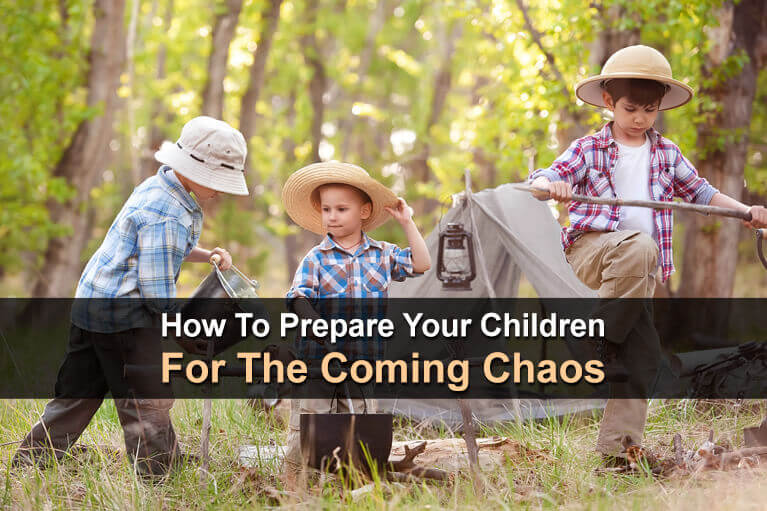 How To Prepare Your Children For The Coming Chaos