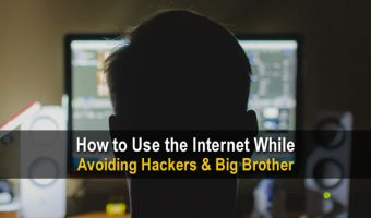 How to Use the Internet While Avoiding Hackers & Big Brother