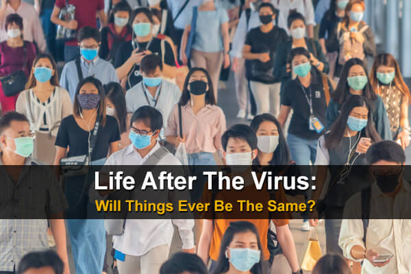 Life After The Virus: Will Things Ever Be The Same?