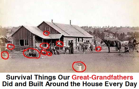 Survival Things Our Great-Grandfathers Did and Build Around the House Every Day