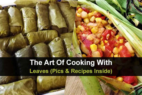 The Art Of Cooking With Leaves (Pics & Recipes Inside)