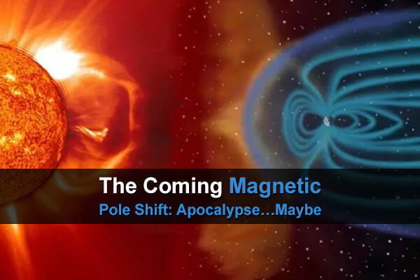 The Coming Magnetic Pole Shift: Apocalypse…Maybe.